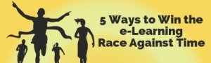5 Ways to Win the e-Learning Race Against Time